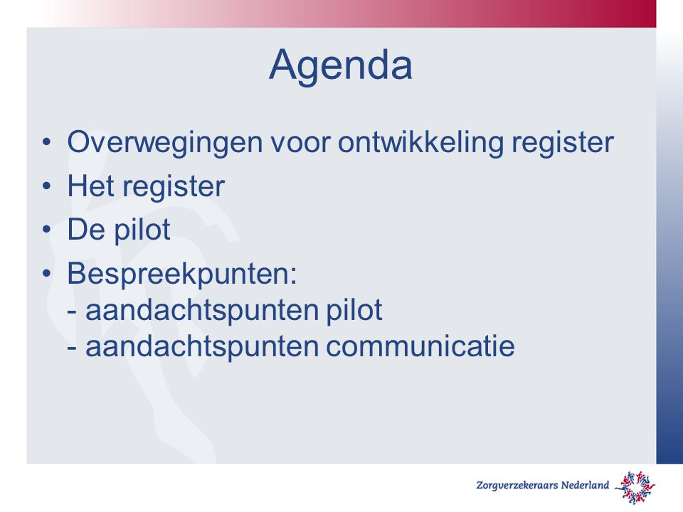 Agenda Overwegingen voor ontwikkeling register Het register De pilot