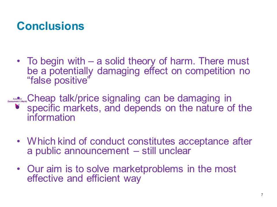 Conclusions To begin with – a solid theory of harm. There must be a potentially damaging effect on competition no false positive