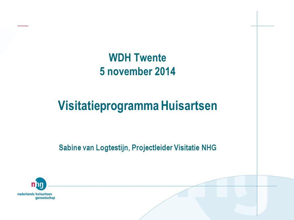 WDH Twente 5 november 2014 Visitatieprogramma Huisartsen Sabine van Logtestijn, Projectleider Visitatie NHG