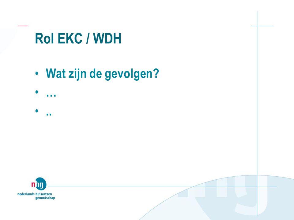 Rol EKC / WDH Wat zijn de gevolgen … ..