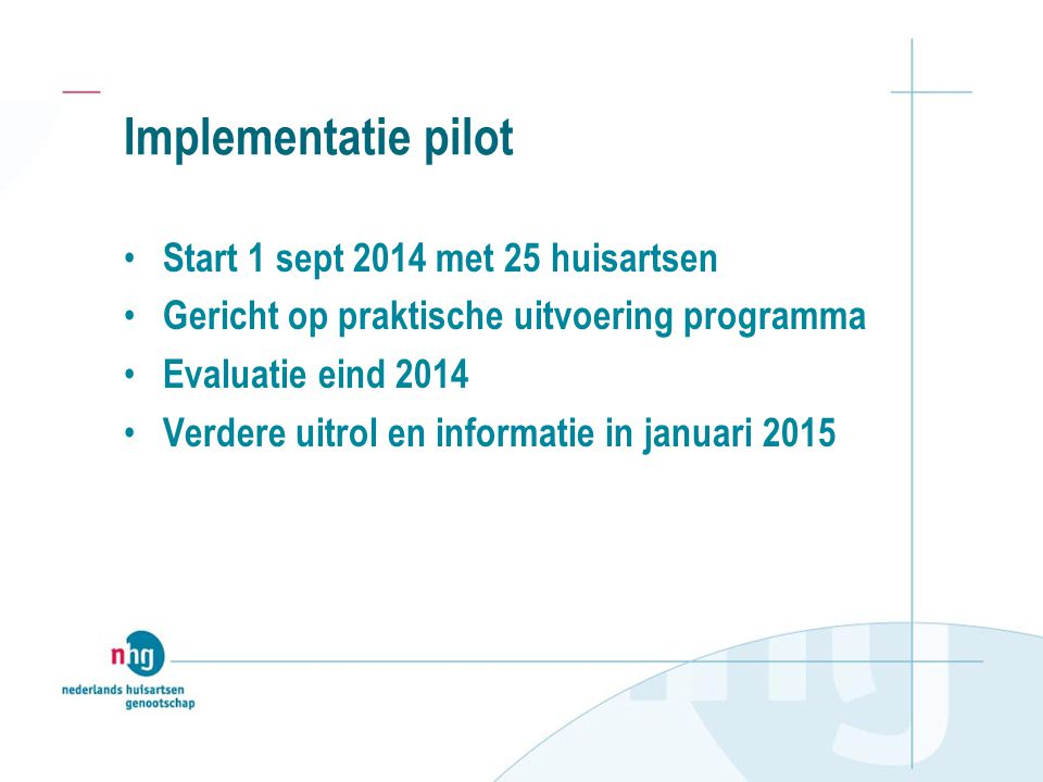 Implementatie pilot Start 1 sept 2014 met 25 huisartsen