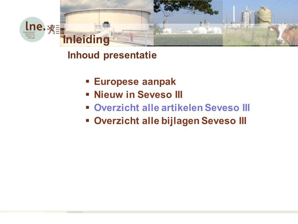 Inleiding Inhoud presentatie Europese aanpak Nieuw in Seveso III