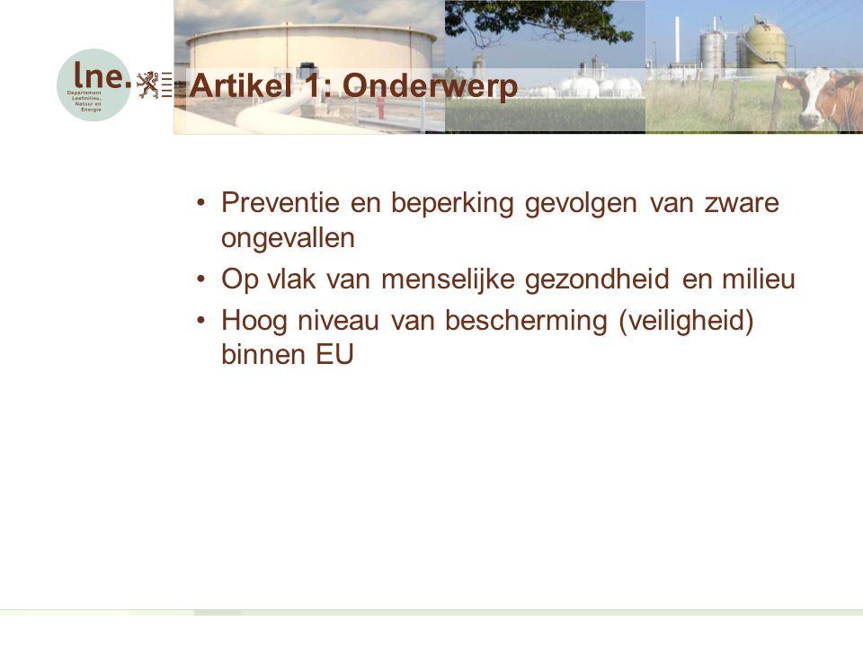 Artikel 1: Onderwerp Preventie en beperking gevolgen van zware ongevallen. Op vlak van menselijke gezondheid en milieu.