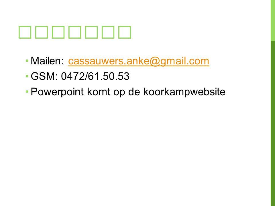 Vragen Mailen: cassauwers.anke@gmail.com GSM: 0472/61.50.53