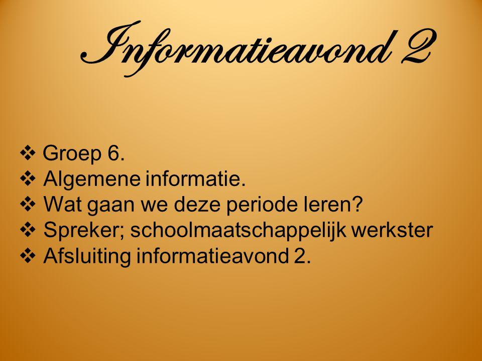 Informatieavond 2 Groep 6. Algemene informatie.