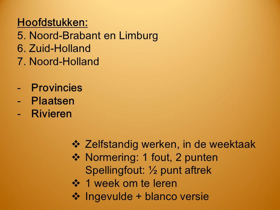 Hoofdstukken: 5. Noord-Brabant en Limburg. 6. Zuid-Holland. 7. Noord-Holland. Provincies. Plaatsen.