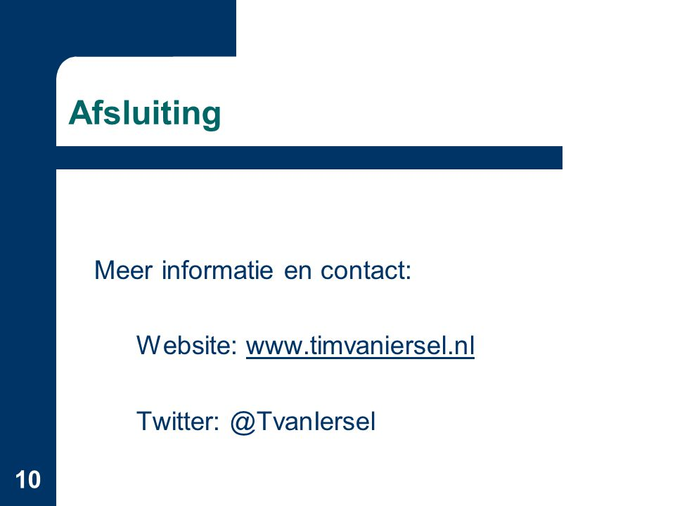 Afsluiting Meer informatie en contact: Website: www.timvaniersel.nl
