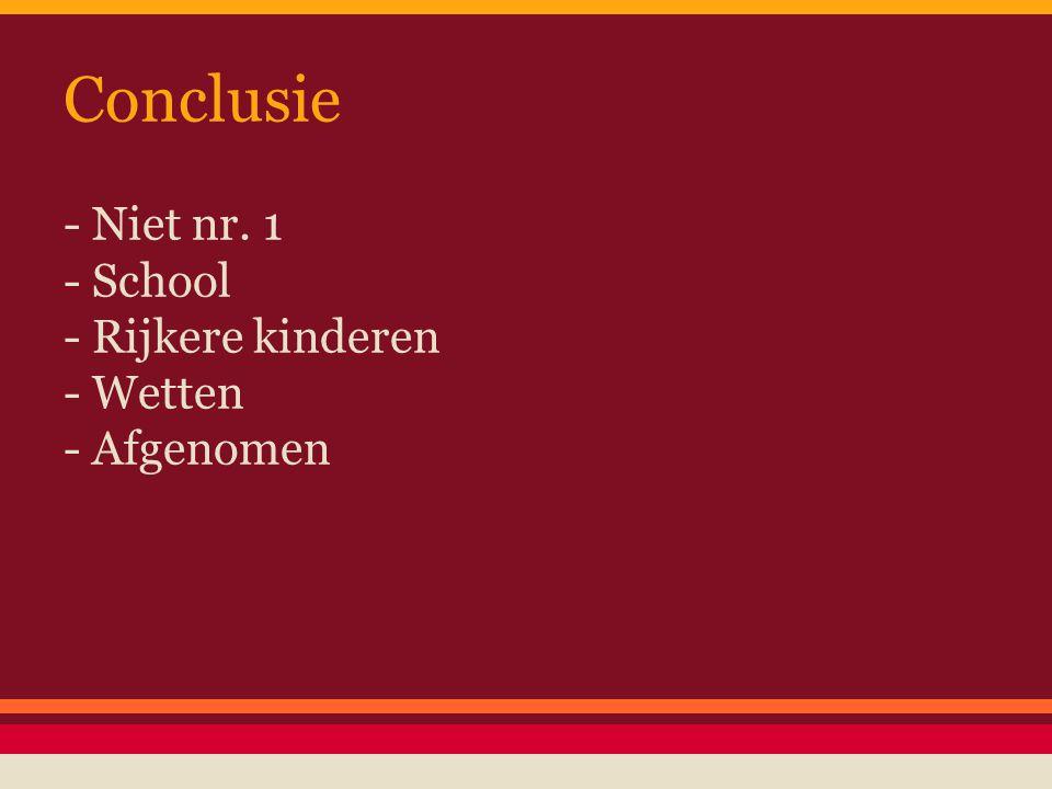 Conclusie - Niet nr. 1 - School - Rijkere kinderen - Wetten
