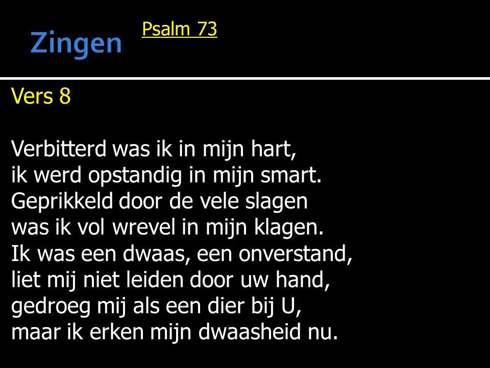 Zingen Vers 8 Verbitterd was ik in mijn hart,