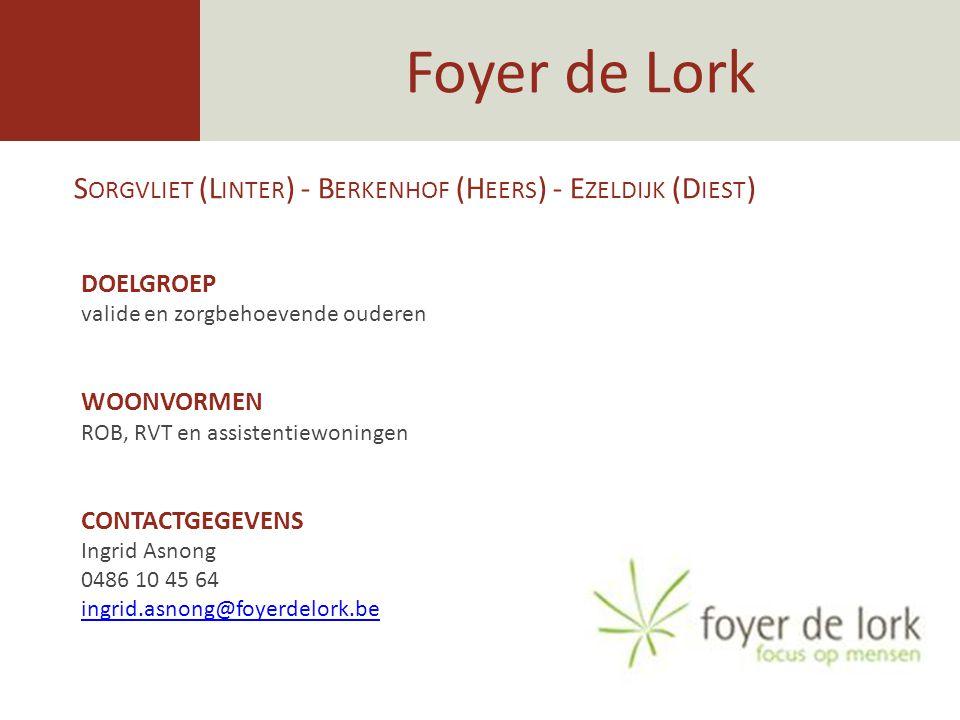 Foyer de Lork Sorgvliet (Linter) - Berkenhof (Heers) - Ezeldijk (Diest) DOELGROEP. valide en zorgbehoevende ouderen.