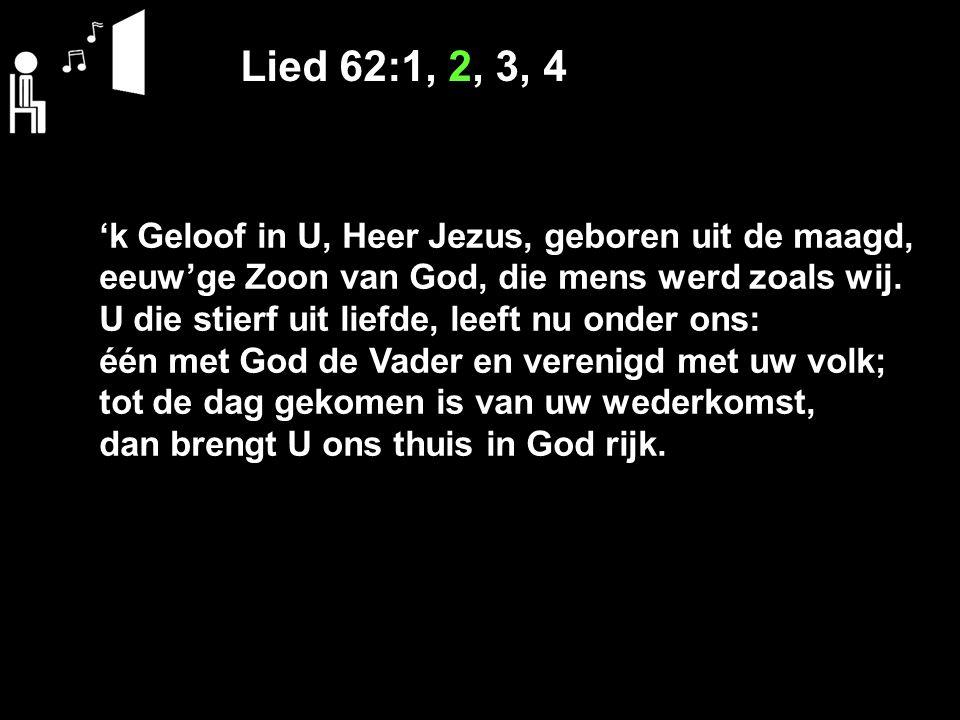 Lied 62:1, 2, 3, 4 'k Geloof in U, Heer Jezus, geboren uit de maagd,