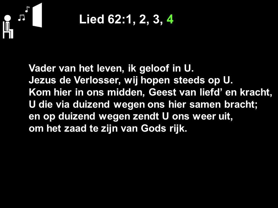 Lied 62:1, 2, 3, 4 Vader van het leven, ik geloof in U.