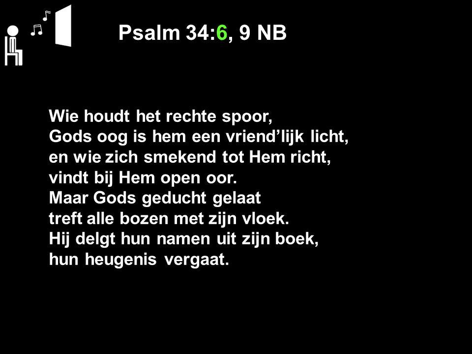 Psalm 34:6, 9 NB Wie houdt het rechte spoor,