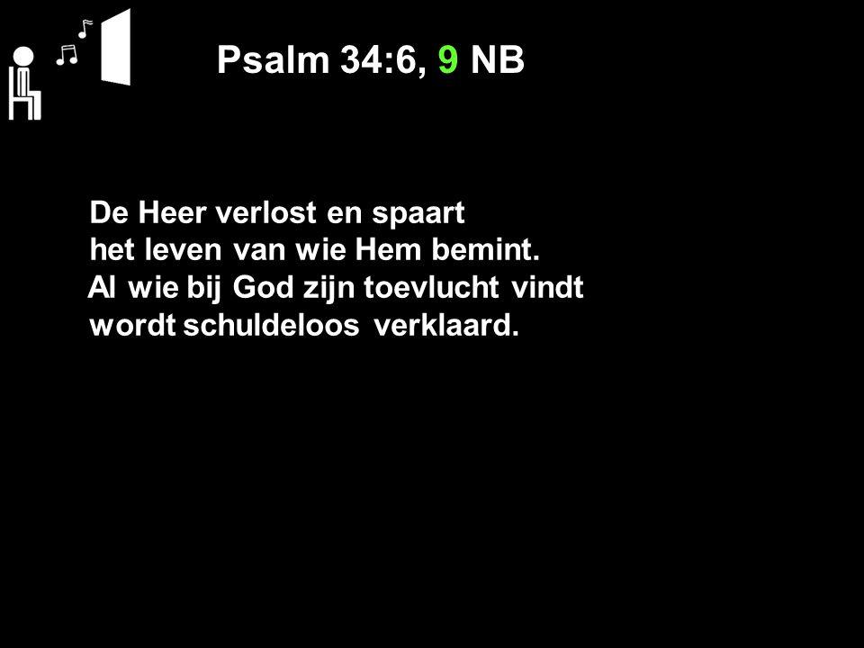 Psalm 34:6, 9 NB De Heer verlost en spaart
