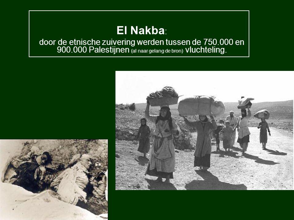 El Nakba: door de etnische zuivering werden tussen de 750.000 en 900.000 Palestijnen (al naar gelang de bron) vluchteling.