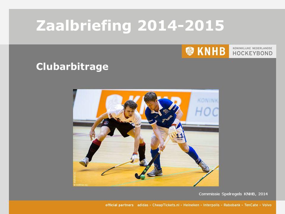 Zaalbriefing 2014-2015 Clubarbitrage Commissie Spelregels KNHB, 2014