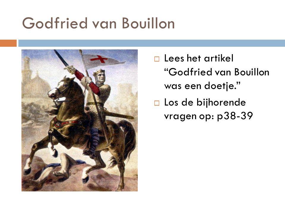 Godfried van Bouillon Lees het artikel Godfried van Bouillon was een doetje. Los de bijhorende vragen op: p38-39.