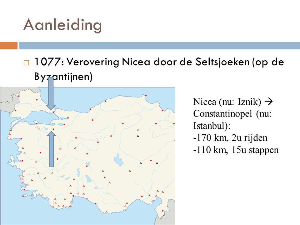 Aanleiding 1077: Verovering Nicea door de Seltsjoeken (op de Byzantijnen) Nicea (nu: Iznik)  Constantinopel (nu: Istanbul): -170 km, 2u rijden.