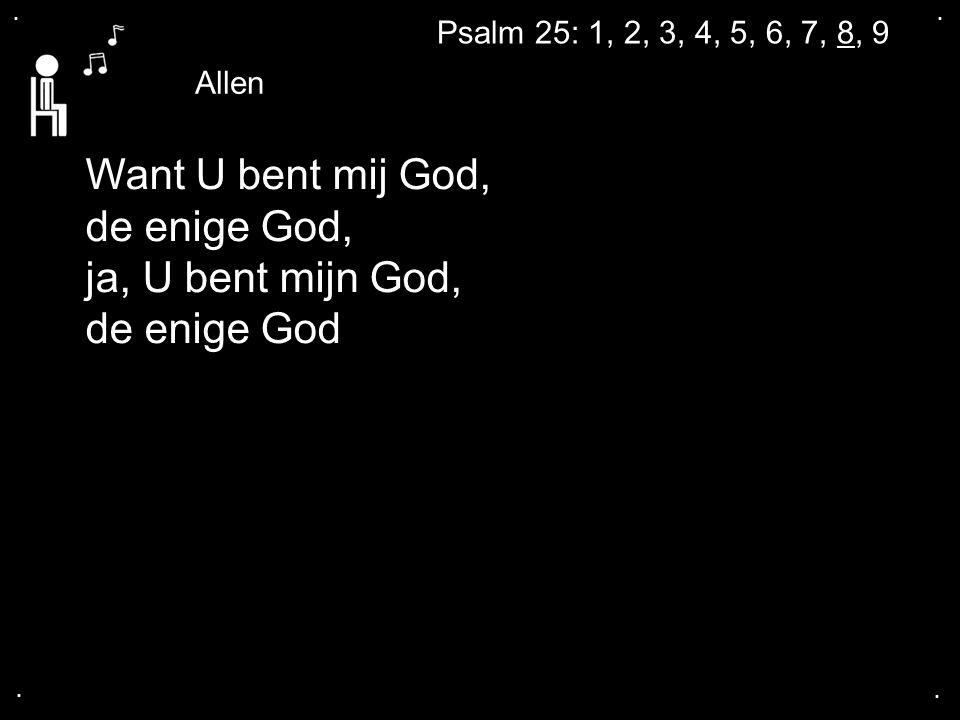Want U bent mij God, de enige God, ja, U bent mijn God, de enige God