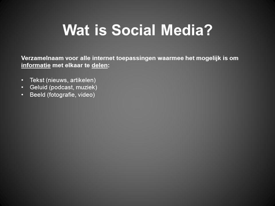 Wat is Social Media Verzamelnaam voor alle internet toepassingen waarmee het mogelijk is om informatie met elkaar te delen: