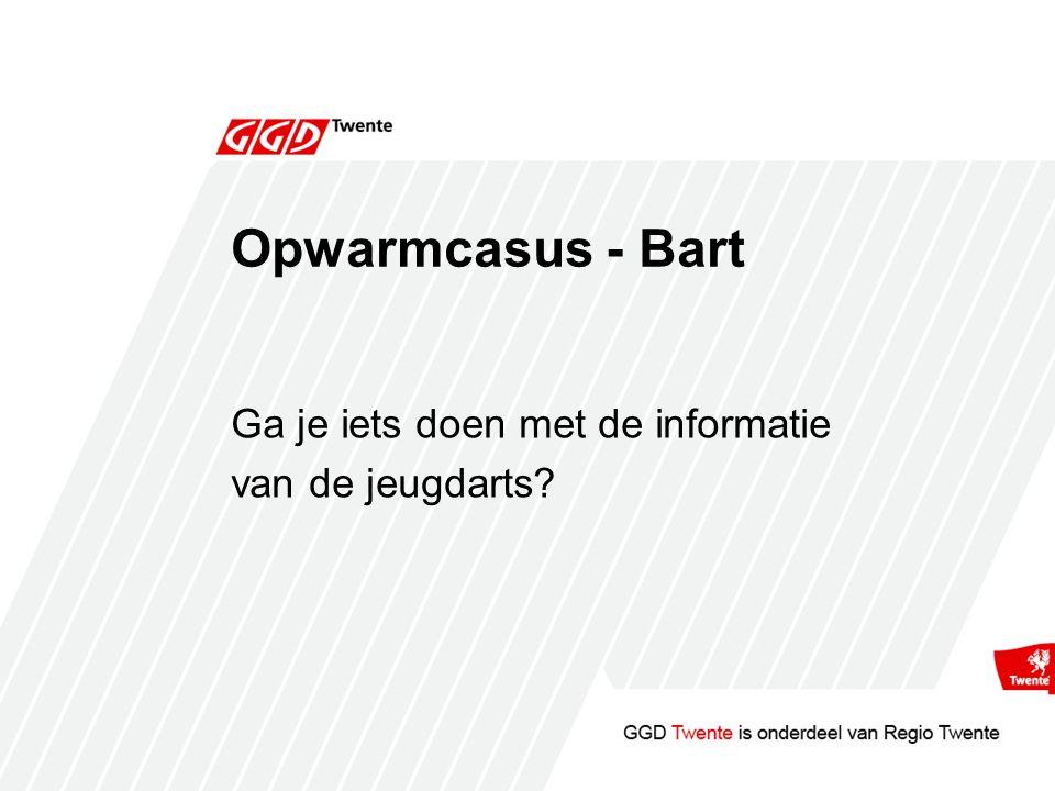Opwarmcasus - Bart Ga je iets doen met de informatie van de jeugdarts