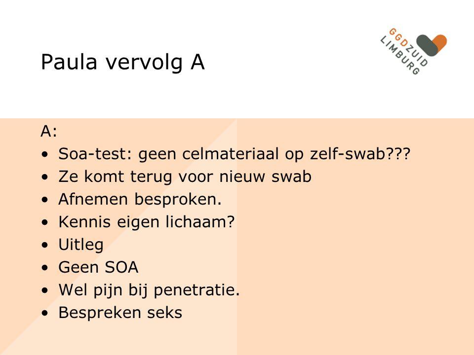 Paula vervolg A A: Soa-test: geen celmateriaal op zelf-swab