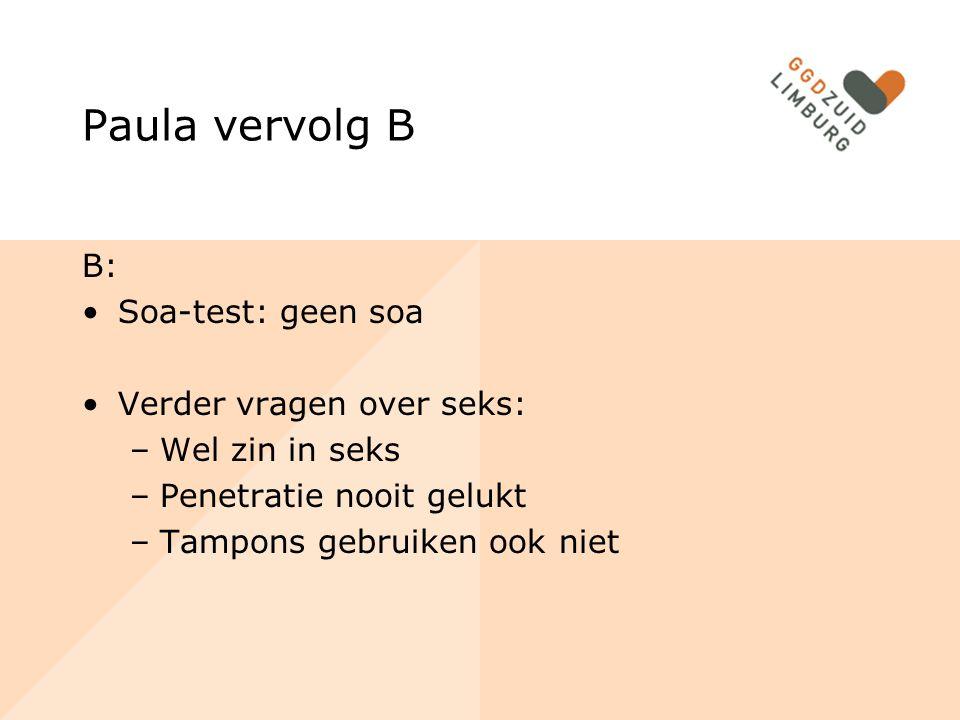 Paula vervolg B B: Soa-test: geen soa Verder vragen over seks: