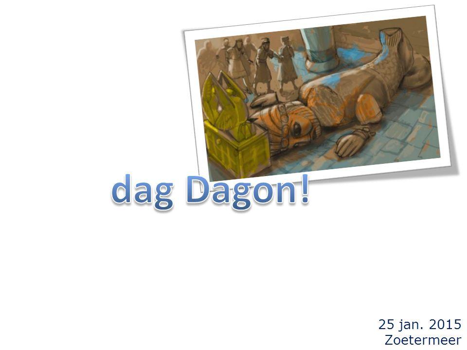 dag Dagon! 25 jan. 2015 Zoetermeer
