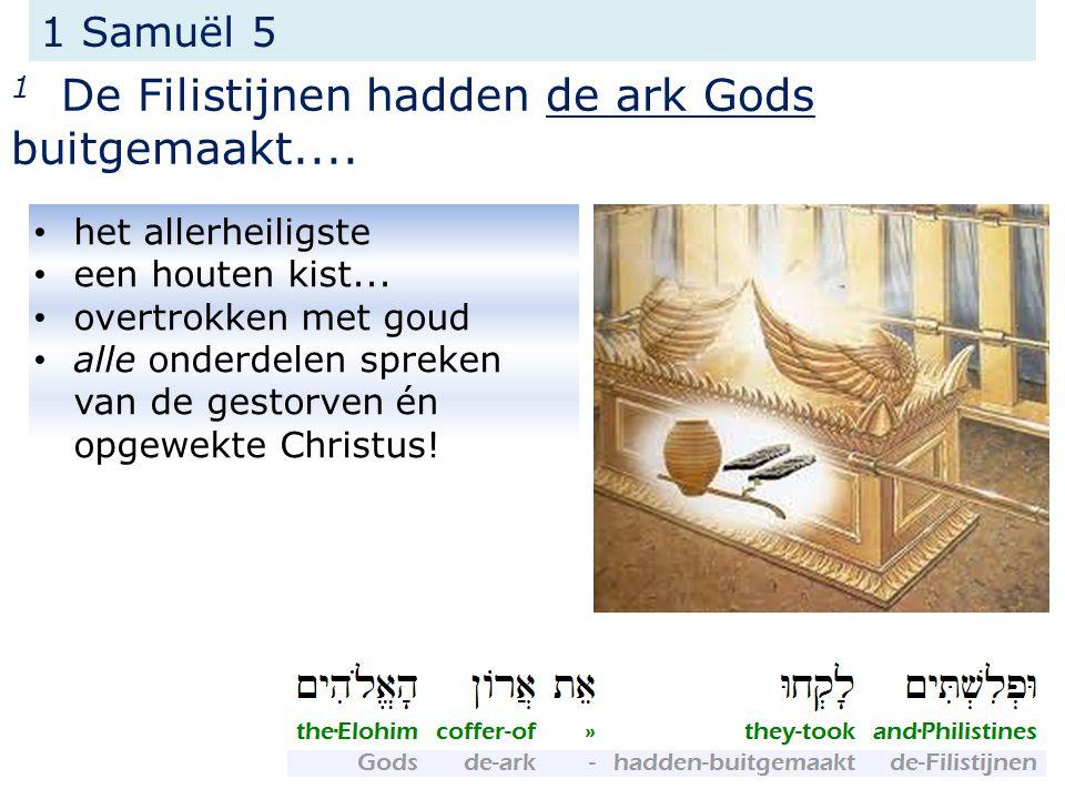 1 De Filistijnen hadden de ark Gods buitgemaakt....