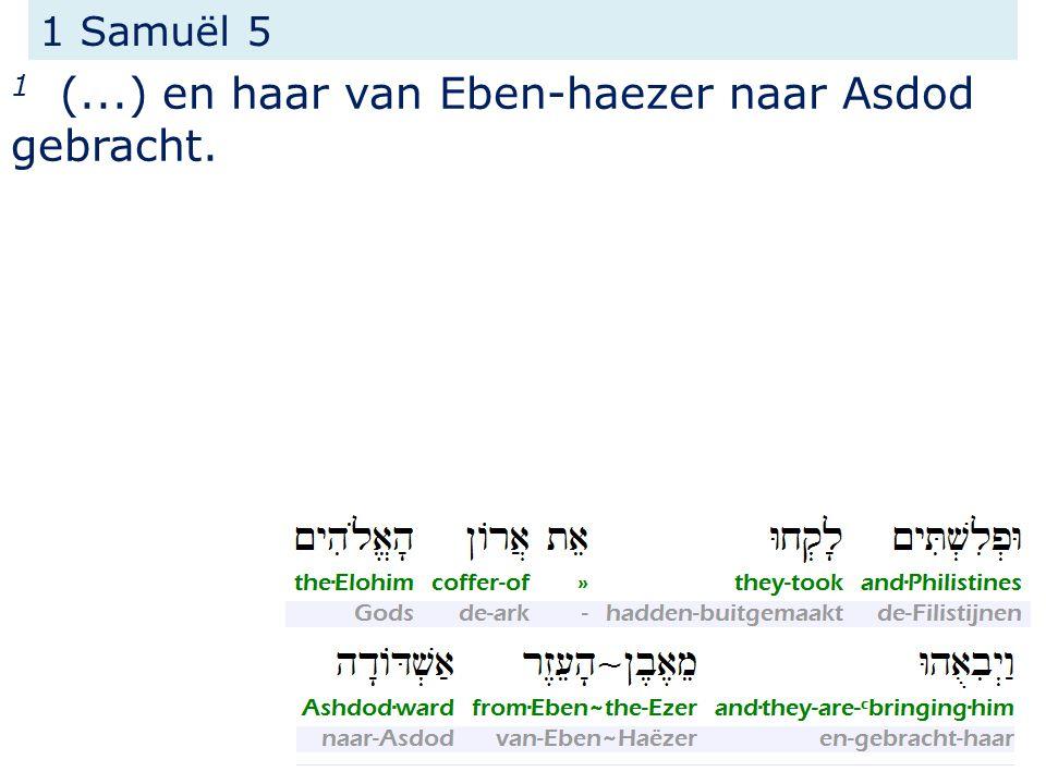 1 (...) en haar van Eben-haezer naar Asdod gebracht.