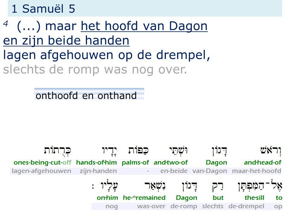 4 (...) maar het hoofd van Dagon en zijn beide handen