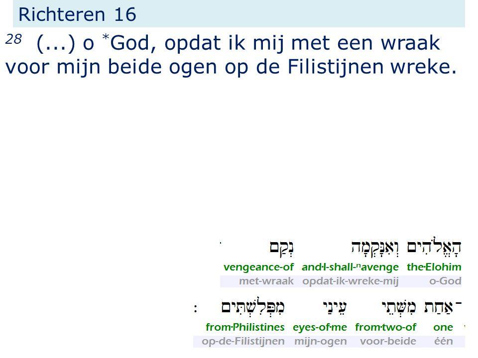 Richteren 16 28 (...) o *God, opdat ik mij met een wraak voor mijn beide ogen op de Filistijnen wreke.