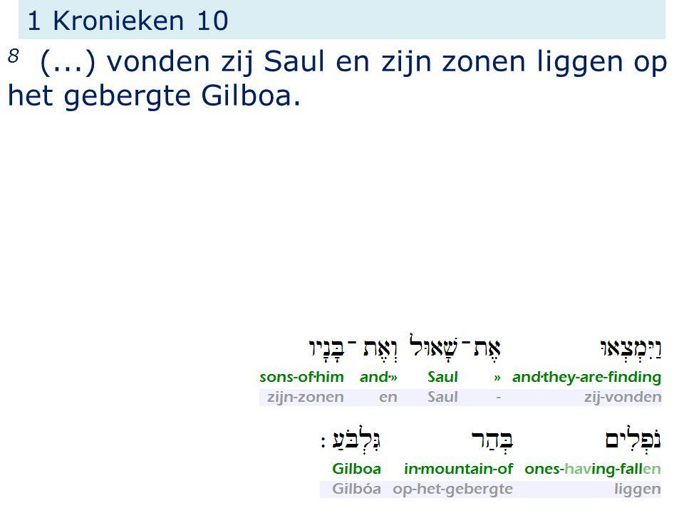 8 (...) vonden zij Saul en zijn zonen liggen op het gebergte Gilboa.