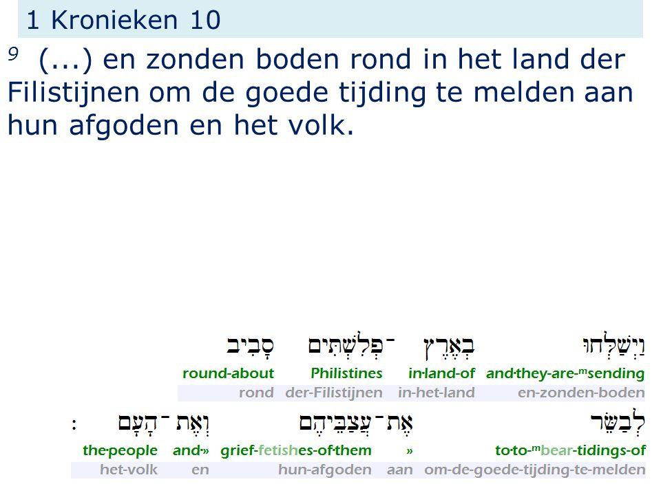 1 Kronieken 10 9 (...) en zonden boden rond in het land der Filistijnen om de goede tijding te melden aan hun afgoden en het volk.