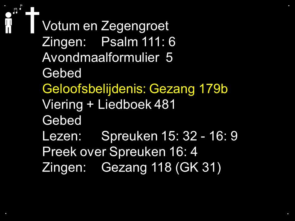 Zingen: Psalm 111: 6 Avondmaalformulier 5 Gebed