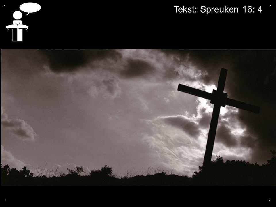 . . Tekst: Spreuken 16: 4 . .