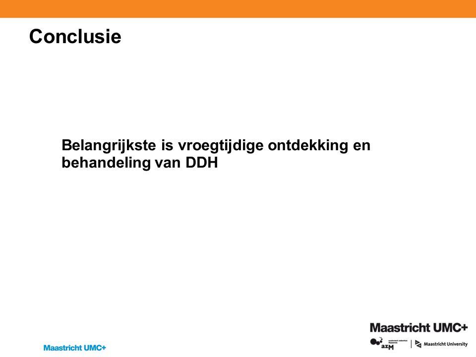 Conclusie Belangrijkste is vroegtijdige ontdekking en behandeling van DDH.