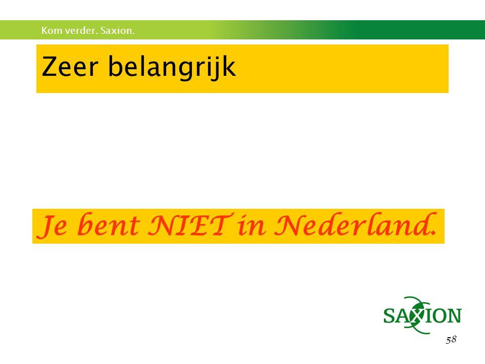 Zeer belangrijk Je bent NIET in Nederland.
