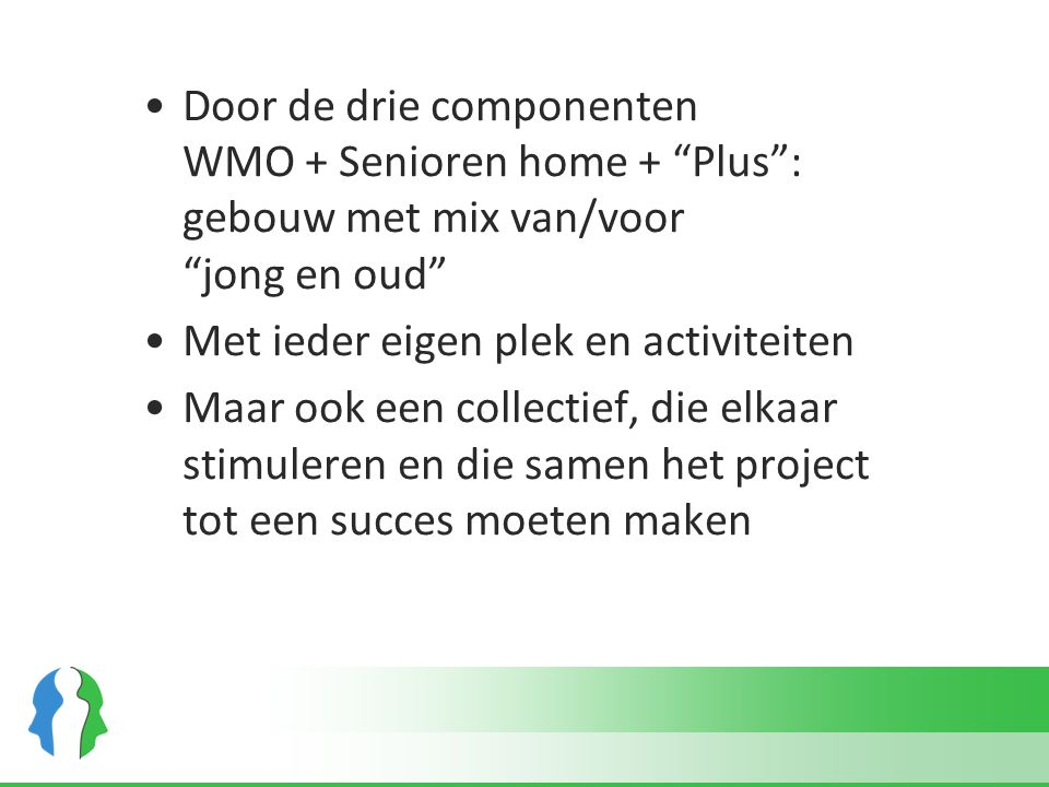 Door de drie componenten WMO + Senioren home + Plus : gebouw met mix van/voor jong en oud