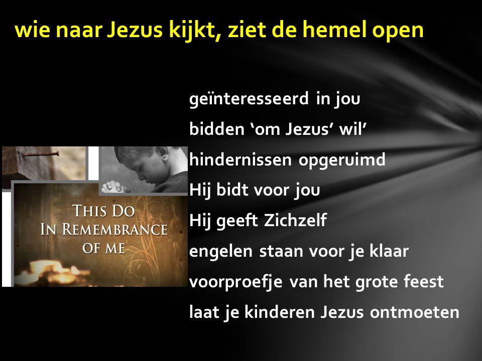 wie naar Jezus kijkt, ziet de hemel open