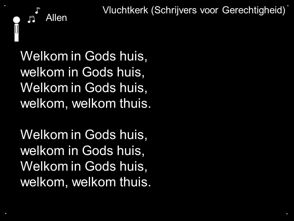 Welkom in Gods huis, welkom in Gods huis, welkom, welkom thuis.