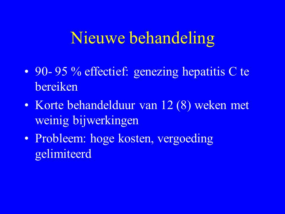 Nieuwe behandeling 90- 95 % effectief: genezing hepatitis C te bereiken. Korte behandelduur van 12 (8) weken met weinig bijwerkingen.