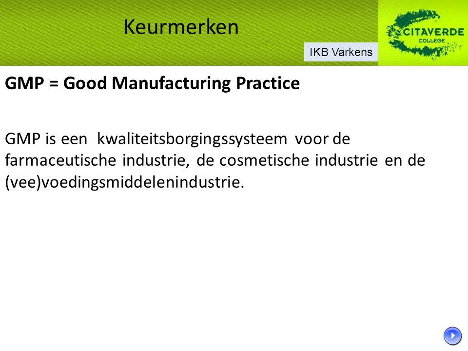 Keurmerken GMP = Good Manufacturing Practice