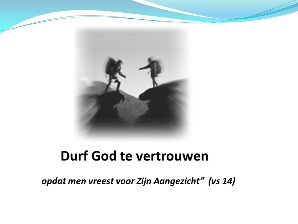 Durf God te vertrouwen opdat men vreest voor Zijn Aangezicht (vs 14)