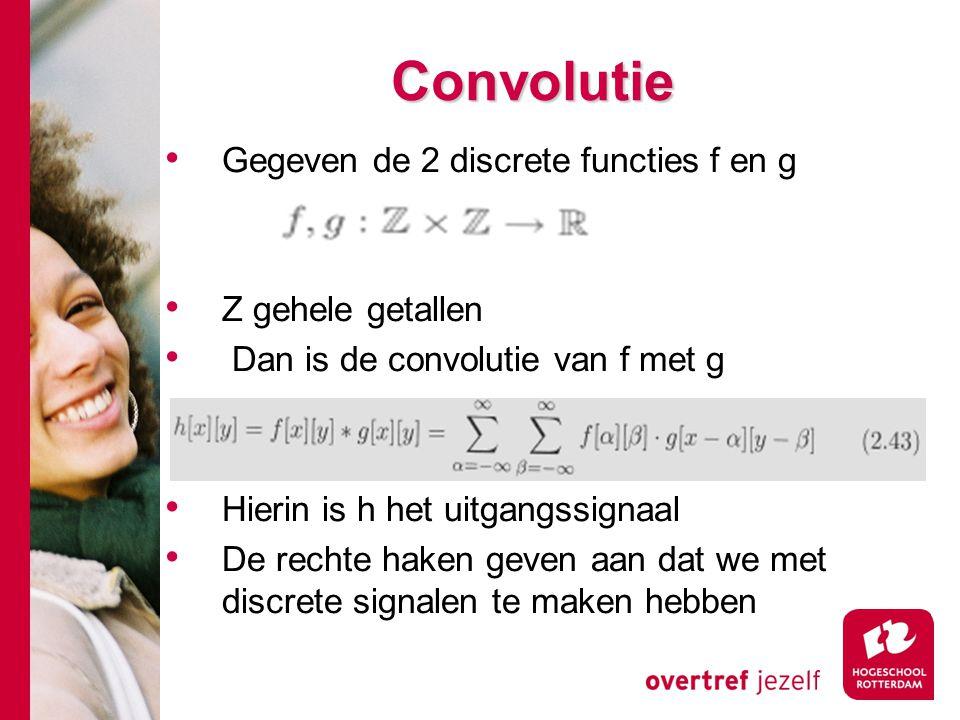 Convolutie Gegeven de 2 discrete functies f en g Z gehele getallen