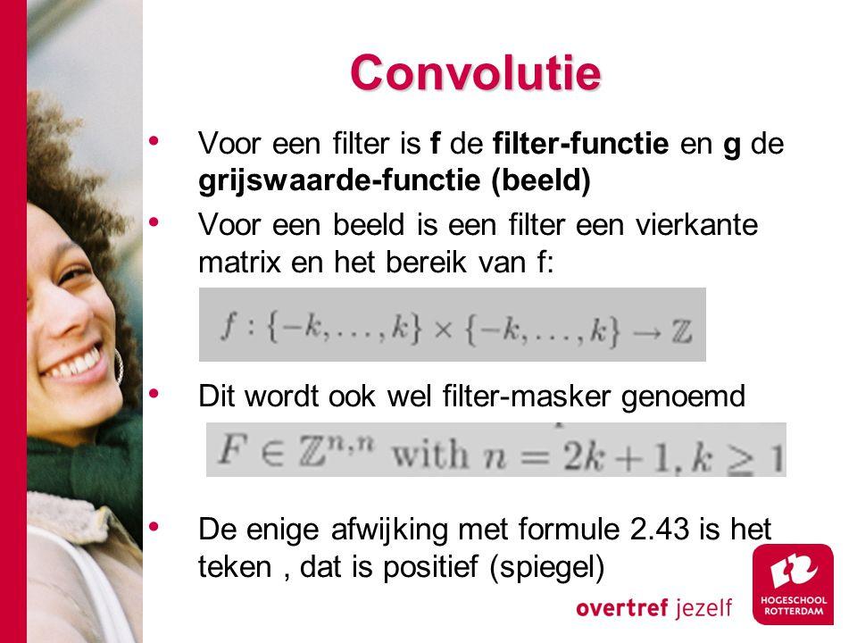 Convolutie Voor een filter is f de filter-functie en g de grijswaarde-functie (beeld)