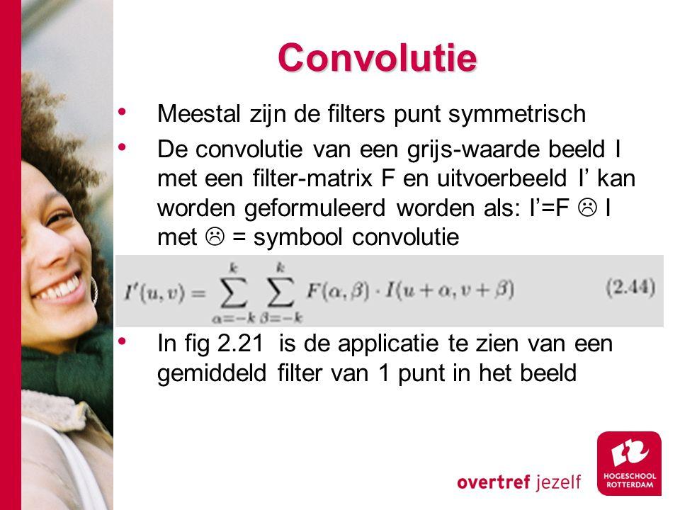Convolutie Meestal zijn de filters punt symmetrisch