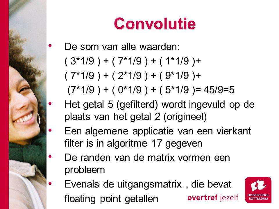 Convolutie De som van alle waarden: ( 3*1/9 ) + ( 7*1/9 ) + ( 1*1/9 )+