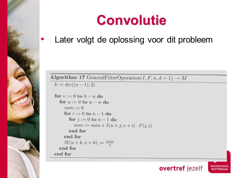 Convolutie Later volgt de oplossing voor dit probleem