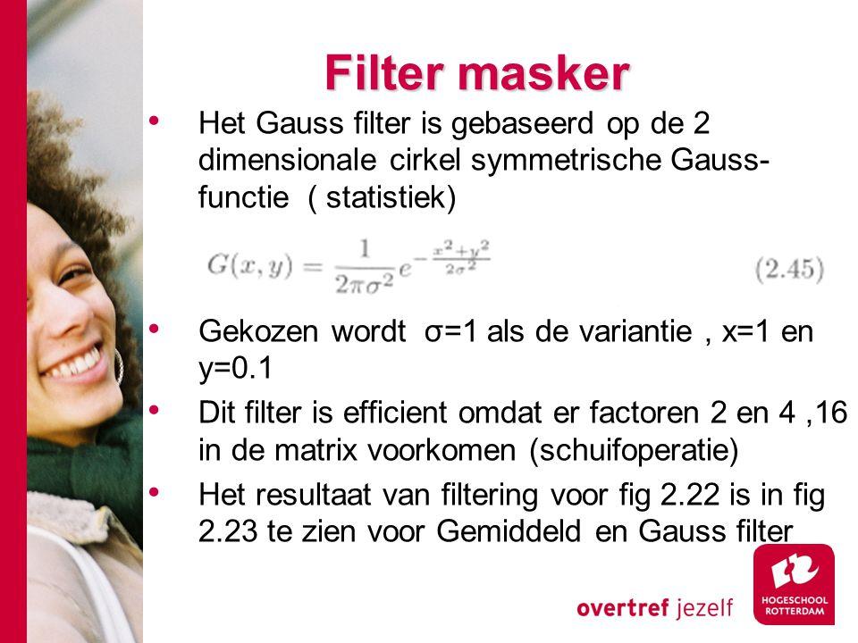 Filter masker Het Gauss filter is gebaseerd op de 2 dimensionale cirkel symmetrische Gauss-functie ( statistiek)